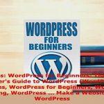 Download  WordPress WordPress for Beginners The Ultimate Beginners Guide to WordPress WordPress  Read Online