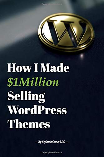 How I Made $1million Selling WordPress Themes: A Practical Guide to Sell WordPress Themes on ThemeForest