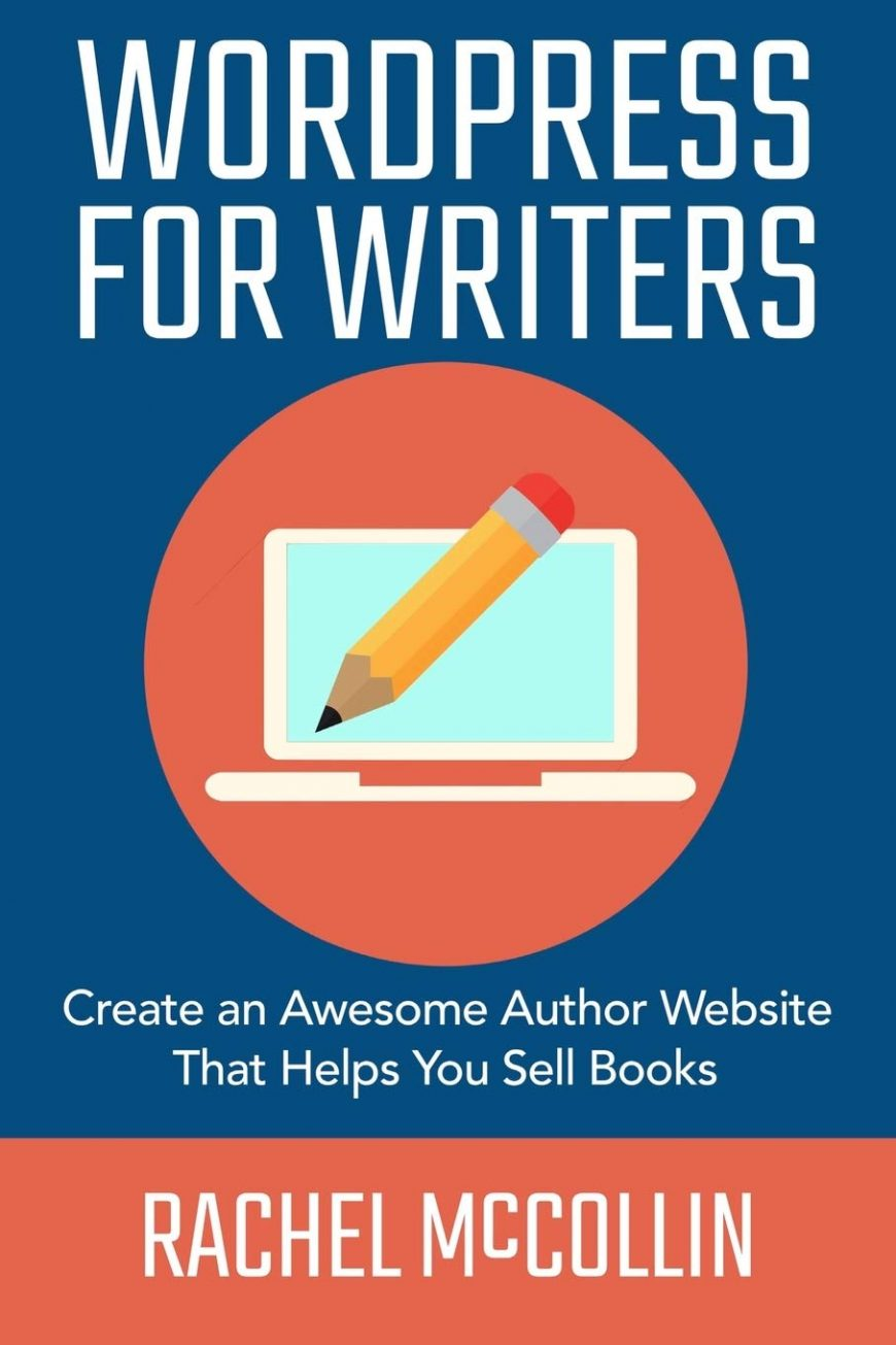 WordPress For Writers: Create an Awesome Author Website That Helps You Sell Books (Write and Sell Your Book)