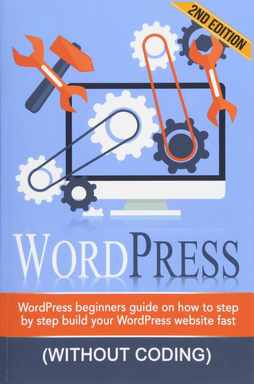 WordPress: WordPress Beginner's Step-by-step Guide on How to Build your WordPress Website Fast (Without Coding)