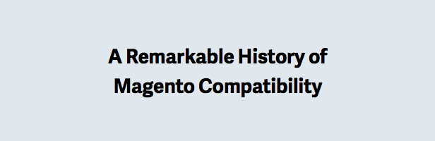 A Remarkable History of Magento Compatibility